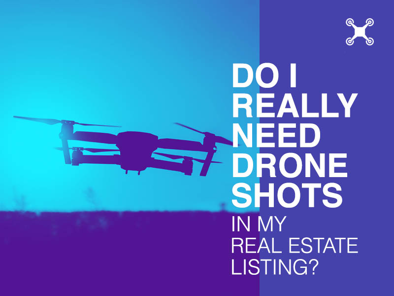 Do I really need drone shots in my real estate listing